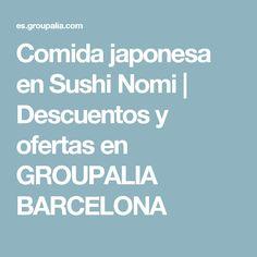 Comida japonesa en Sushi Nomi | Descuentos y ofertas en GROUPALIA BARCELONA