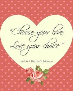 """Choose your love, love your choice."" - President Thomas S. Monson #LDS"