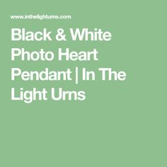Black & White Photo Heart Pendant | In The Light Urns