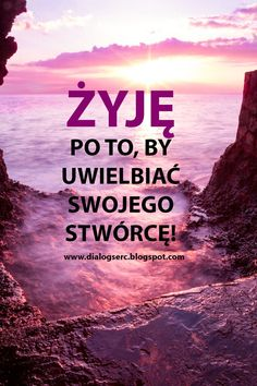 Dialog Serc: BOŻE, ŻYJĘ TYLKO PO TO, BY CIĘ UWIELBIAĆ! Jesus Girl, Religion Quotes, Catholic, Prayers, Paradise, Christian, God, Motivation, Movie Posters