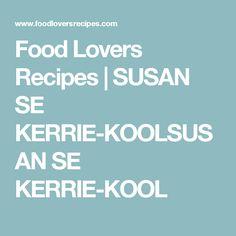 Food Lovers Recipes   SUSAN SE KERRIE-KOOLSUSAN SE KERRIE-KOOL