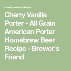 Cherry Vanilla Porter - All Grain American Porter Homebrew Beer Recipe - Brewer's Friend