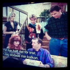 Married with children, best tv serie ever :-)