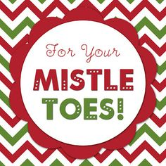 Free Printable: For Your Mistle Toes! - Attach to nail polish and whatever else you can think of to do with your feet! :)