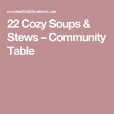 22 Cozy Soups & Stews – Community Table