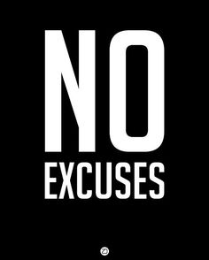No Excuses 1 Poster by Naxart Studio. All posters are professionally printed, packaged, and shipped within 3 - 4 business days. Choose from multiple sizes and hundreds of frame and mat options. Motivational Quotes For Working Out, Motivational Posters, Quote Posters, Quote Prints, Positive Quotes, Inspirational Quotes, Art Prints, Woman Quotes, Life Quotes