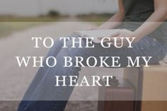 To the Guy Who Broke My Heart. Great perspective!