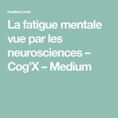 La fatigue mentale vue par les neurosciences – Cog'X – Medium