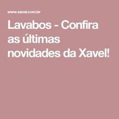 Lavabos - Confira as últimas novidades da Xavel!