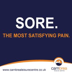 Sore. The most satisfying pain. http://www.carnbrealeisurecentre.co.uk