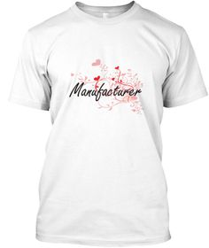 Manufacturer Heart Design White T-Shirt Front - This is the perfect gift for someone who loves Manufacturer. Thank you for visiting my page (Related terms: Professional jobs,job Manufacturer,Manufacturer,manufacturers,manufacture,manufacturing technology,i ...)