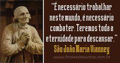 """""""É necessário trabalhar neste mundo, é necessário combater. Teremos toda a eternidade para descansar."""" São João Maria Vianney (Cura D'Ars) #sãojoãomariavianney #curadars #eternidade"""