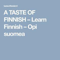 A TASTE OF FINNISH – Learn Finnish – Opi suomea Learn Finnish, Finnish Language, Finland, Learning, School, Studying, Teaching, Onderwijs
