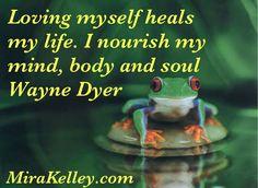 Affirmation ~  Loving myself heals my life. I nourish my mind, body and soul Wayne Dyer  Please Share #affirmation #love #mindbodysoul