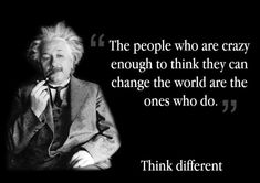 """A poster of the famous apple ad quote """"The people who are crazy enough to think they can change the world are the ones who do."""" (""""crazy ones"""" apple TV a. Think Different - Albert Einstein Wisdom Quotes, True Quotes, Great Quotes, Quotes To Live By, Motivational Quotes, Inspirational Quotes, People Quotes, Lyric Quotes, Movie Quotes"""
