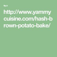 http://www.yammycuisine.com/hash-brown-potato-bake/