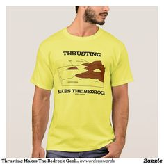 Thrusting Makes The Bedrock Geology Orogeny T-Shirt #geology #geek #humor #thrusting #orogeny #mountainbuilding #bedrock #nappes #funny #wordsandunwords Here's a tee that any geologist will enjoy featuring orogeny (mountain building) along with the scient