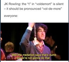 If you wanted it to be pronounced that way, than you shouldn't have spelled it with a T. - A Very Potter Musical