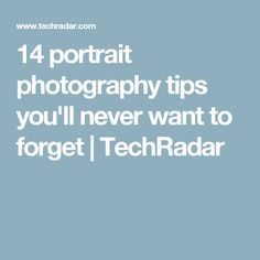14 portrait photography tips you'll never want to forget | TechRadar