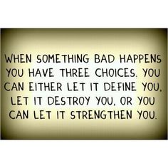 When something bad happens... you have 3 choices.