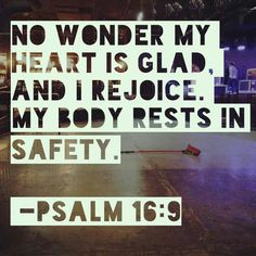 My heart is glad. Doers Of The Word, Word Of God, Scripture Quotes, Bible Verses, Scriptures, Psalm 16, My Father's World, All Nature, Light Of Life