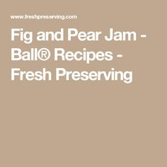 Fig and Pear Jam - Ball® Recipes - Fresh Preserving