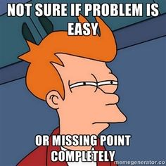 Not sure if problem is easy or missing point completely   Futurama Fry