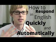 How to Respond in English Quickly and Automatically        Repinned by Chesapeake College Adult Ed. We offer free classes on the Eastern Shore of MD to help you earn your GED - H.S. Diploma or Learn English (ESL).  www.Chesapeake.edu