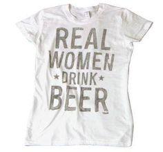 """real women drink beer"" shirt"