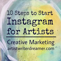 Artist.Writer.Dreamer: 10 Steps to Start Instagram for Artists