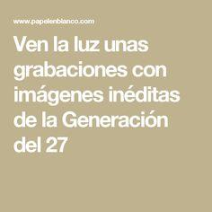 Ven la luz unas grabaciones con imágenes inéditas de la Generación del 27