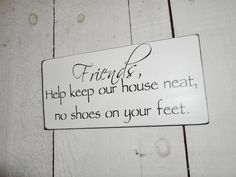 """No Shoes sign ! """"Friends, help keep our house neat, no shoes on your feet"""" #housewarming #gift"""