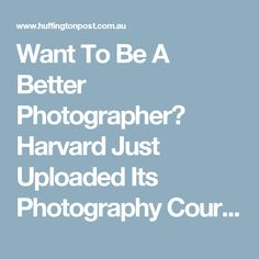Want To Be A Better Photographer? Harvard Just Uploaded Its Photography Course Online For Free
