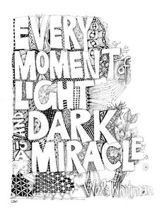 "Walt Whitman, ""Every moment of light and dark is a miracle..."""
