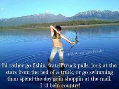 Fishing, truck pulls, star-gazing from a truck bed, swimming are always better than the mall! Country Girl Life, Country Girl Quotes, Country Boys, Country Music, Country Sayings, Outlaw Country, Girl Sayings, True Sayings, American Country