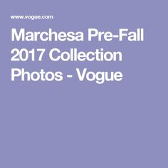 Marchesa Pre-Fall 2017 Collection Photos - Vogue