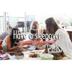 Bucket List. Before I Die. Not just ANY sleepover the BEST sleepover EVER