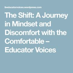 The Shift: A Journey in Mindset and Discomfort with the Comfortable – Educator Voices