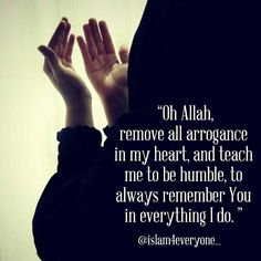 """8,035 Likes, 107 Comments - ISLAM IS PERFECT (@islam4everyone_) on Instagram: """"""""Oh Allah, remove all arrogance in my heart, and teach me to be humble, to always remember You in…"""""""