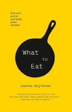 What (and What Not) to Eat,  Joanna Blythman