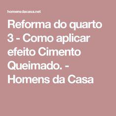 Reforma do quarto 3 - Como aplicar efeito Cimento Queimado. - Homens da Casa