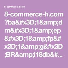 8-commerce-h.com ?ba=1&dm=1&ep=1&fp=1&g=BR&i18db=1&l=3wYM0Mzp1B2Z47m&language=pt&s=338089435865&ssk=ae863247666704113b08b7f1f8e8f0c2&svar=1497531764.6201&vi=1&vo=1&z=924042