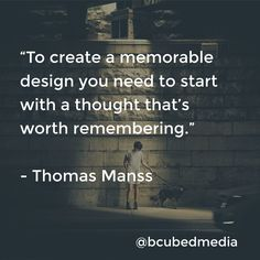 """""""To create a memorable design you need to start with a thought that's worth remembering.""""   - Thomas Manss  #inspiration #motivation #business #quote"""