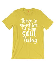 This Yellow 'There Is Sunshine In My Soul Today' Tee - Adult is perfect! #zulilyfinds
