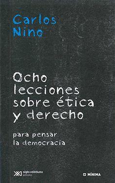 Ocho lecciones sobre ética y derecho : para pensar la democracia / Carlos Nino ; edición al cuidado de Marcelo Alegre