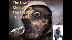 The Hermetic Law of Mentalism...Your Thoughts become the Universe Pt. 2 ...