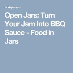 Open Jars: Turn Your Jam Into BBQ Sauce - Food in Jars