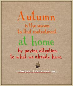Autumn is the season to find contentment at home by paying attention to what we already have.