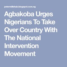 Agbakoba Urges Nigerians To Take Over Country With The National Intervention Movement