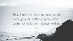 "Ovid Quote: ""Thus I am not able to exist either with you or ..."